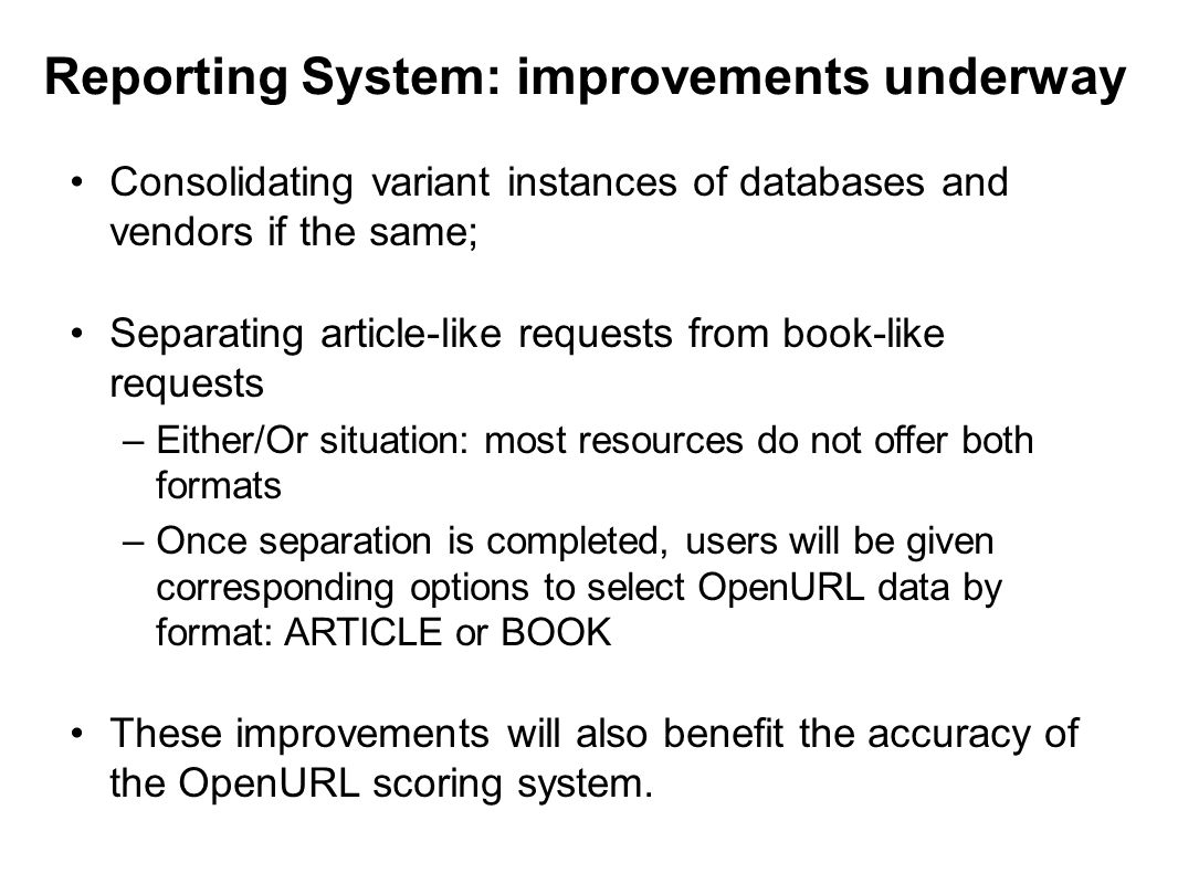 Reporting System: improvements underway Consolidating variant instances of databases and vendors if the same; Separating article-like requests from bo