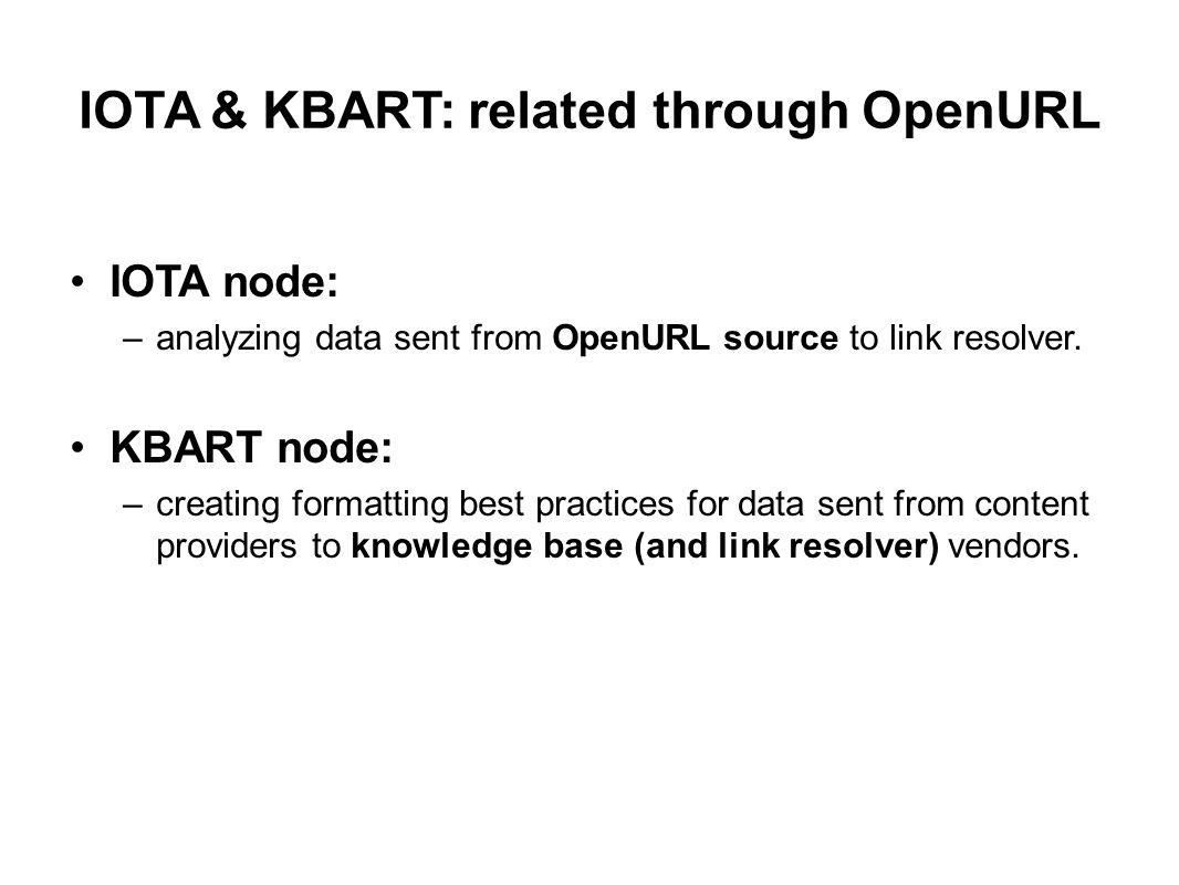 IOTA & KBART: related through OpenURL IOTA node: –analyzing data sent from OpenURL source to link resolver. KBART node: –creating formatting best prac