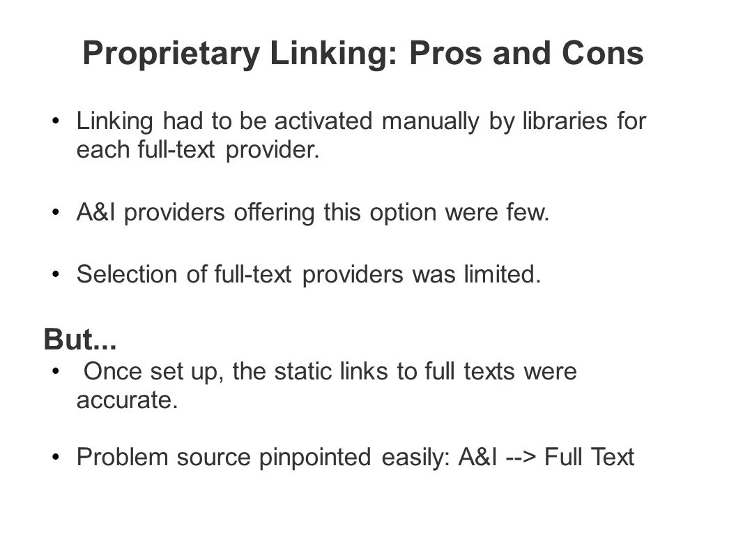Proprietary Linking: Pros and Cons Linking had to be activated manually by libraries for each full-text provider. A&I providers offering this option w
