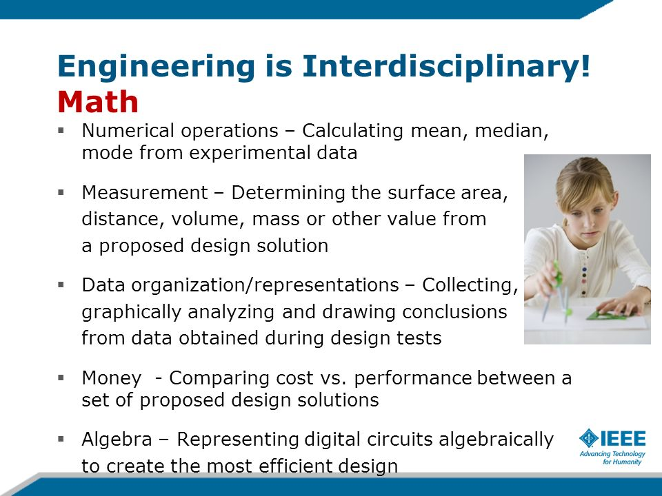 Engineering is Interdisciplinary! Math Numerical operations – Calculating mean, median, mode from experimental data Measurement – Determining the surf