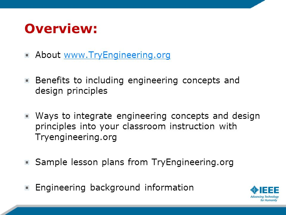 Overview: About www.TryEngineering.orgwww.TryEngineering.org Benefits to including engineering concepts and design principles Ways to integrate engine