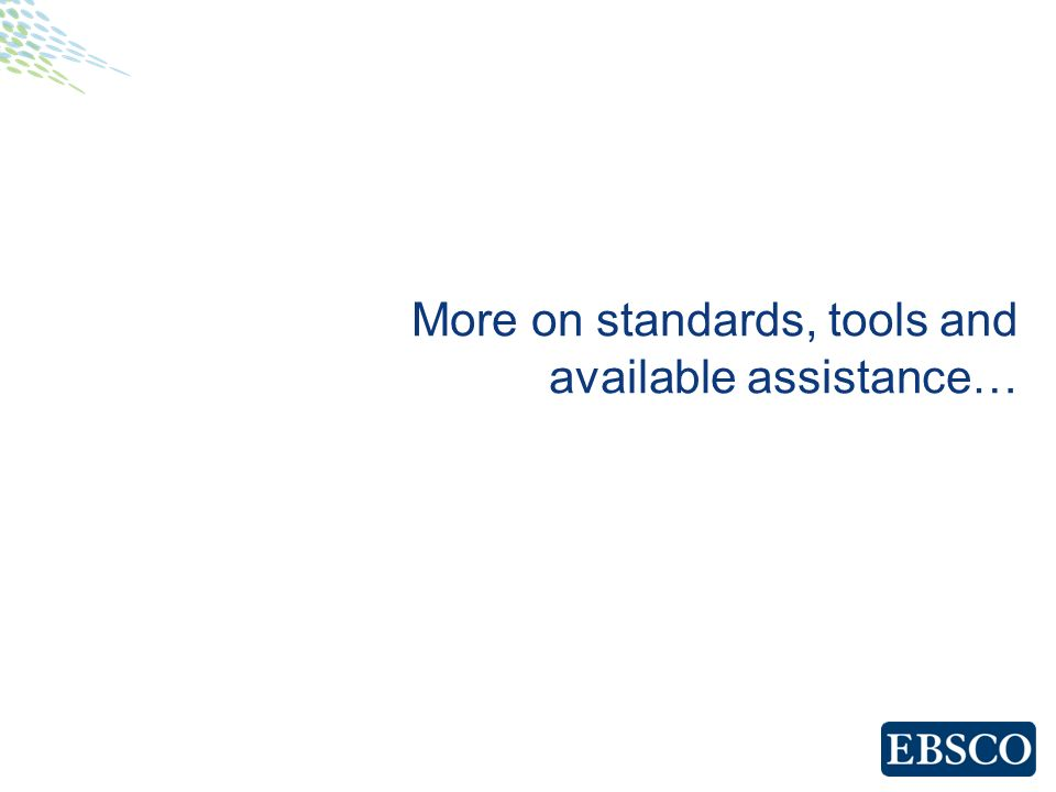 More on standards, tools and available assistance…