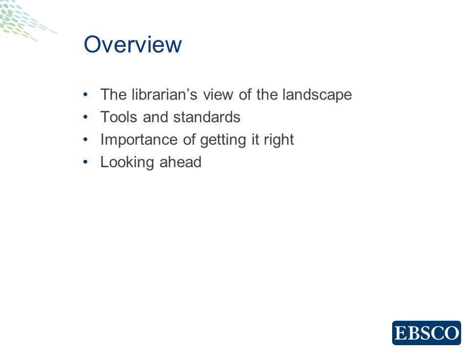 Overview The librarians view of the landscape Tools and standards Importance of getting it right Looking ahead