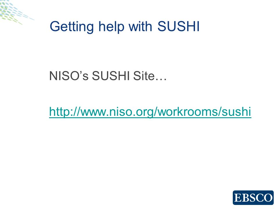 Getting help with SUSHI NISOs SUSHI Site… http://www.niso.org/workrooms/sushi