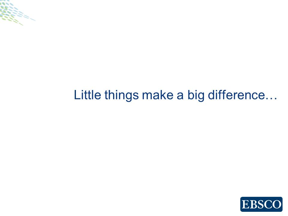 Little things make a big difference…