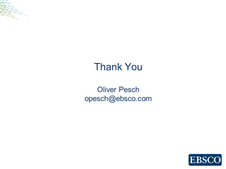 Thank You Oliver Pesch opesch@ebsco.com
