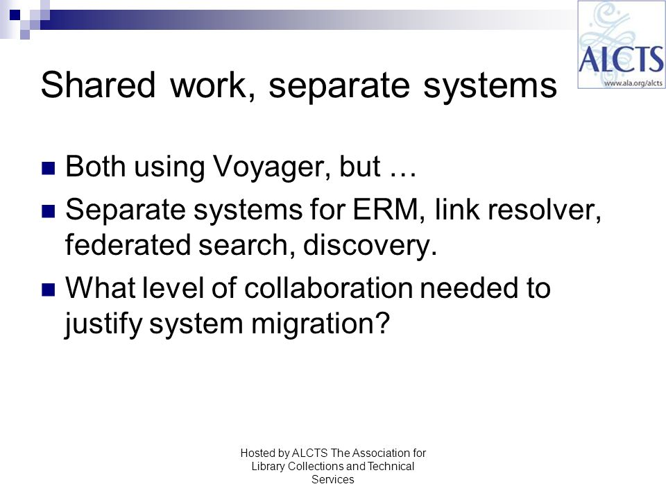 Shared work, separate systems Both using Voyager, but … Separate systems for ERM, link resolver, federated search, discovery.