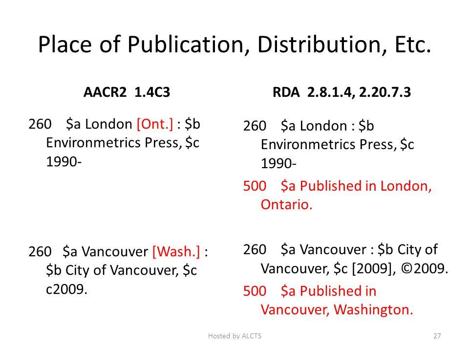 Place of Publication, Distribution, Etc. AACR2 1.4C3 260 $a London [Ont.] : $b Environmetrics Press, $c 1990- 260 $a Vancouver [Wash.] : $b City of Va