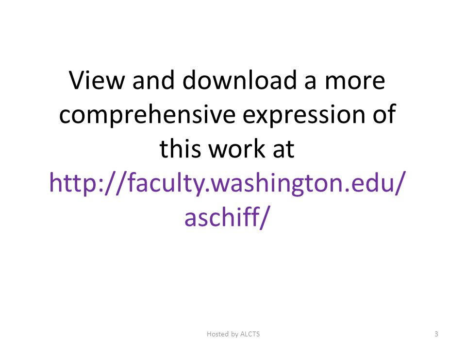 View and download a more comprehensive expression of this work at http://faculty.washington.edu/ aschiff/ 3Hosted by ALCTS