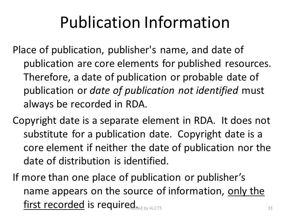 Publication Information Place of publication, publisher s name, and date of publication are core elements for published resources.