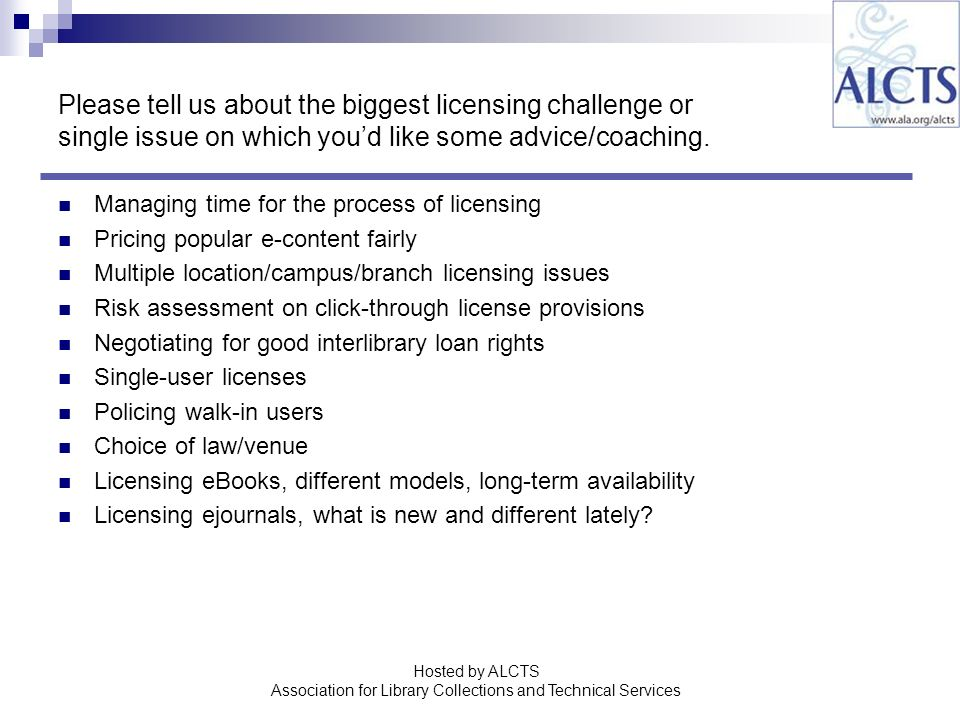 Please tell us about the biggest licensing challenge or single issue on which youd like some advice/coaching.