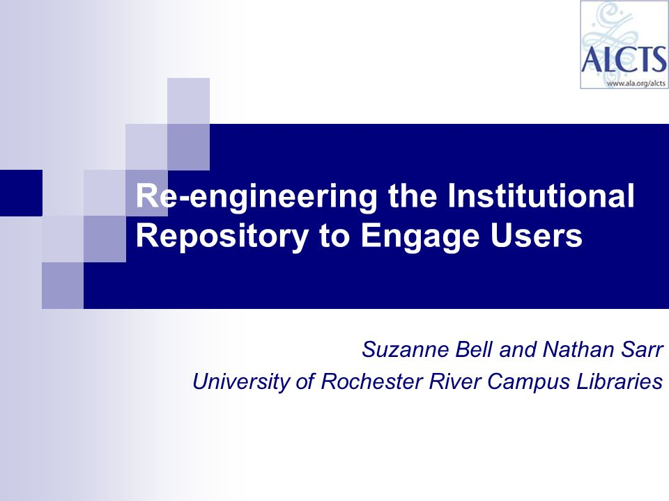 Suzanne Bell and Nathan Sarr University of Rochester River Campus Libraries Re-engineering the Institutional Repository to Engage Users