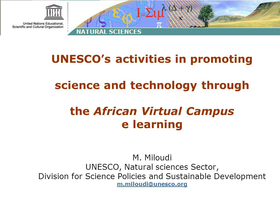UNESCOs activities in promoting science and technology through the African Virtual Campus e learning M. Miloudi UNESCO, Natural sciences Sector, Divis