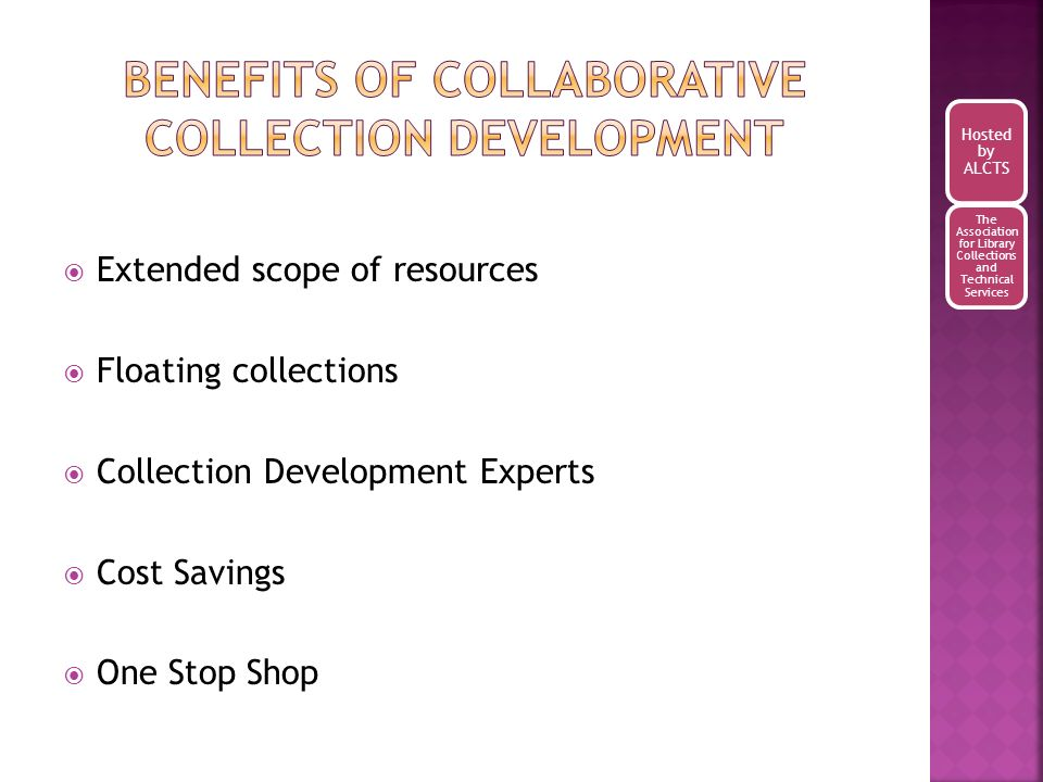 Extended scope of resources Floating collections Collection Development Experts Cost Savings One Stop Shop Hosted by ALCTS The Association for Library Collections and Technical Services