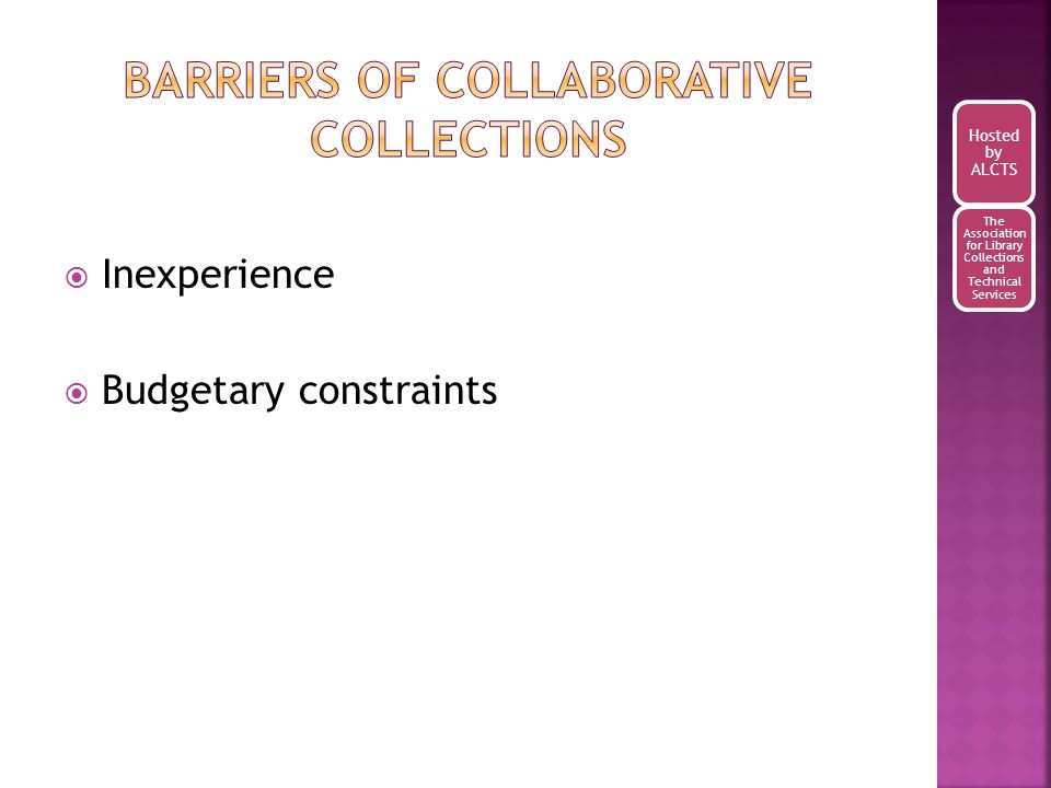Inexperience Budgetary constraints Hosted by ALCTS The Association for Library Collections and Technical Services