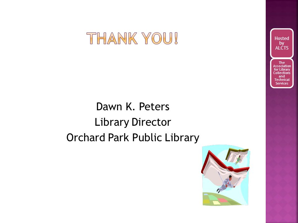 Dawn K. Peters Library Director Orchard Park Public Library Hosted by ALCTS The Association for Library Collections and Technical Services