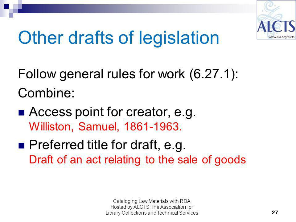 27 Other drafts of legislation Follow general rules for work (6.27.1): Combine: Access point for creator, e.g.