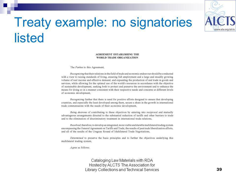 Treaty example: no signatories listed Cataloging Law Materials with RDA Hosted by ALCTS The Association for Library Collections and Technical Services39