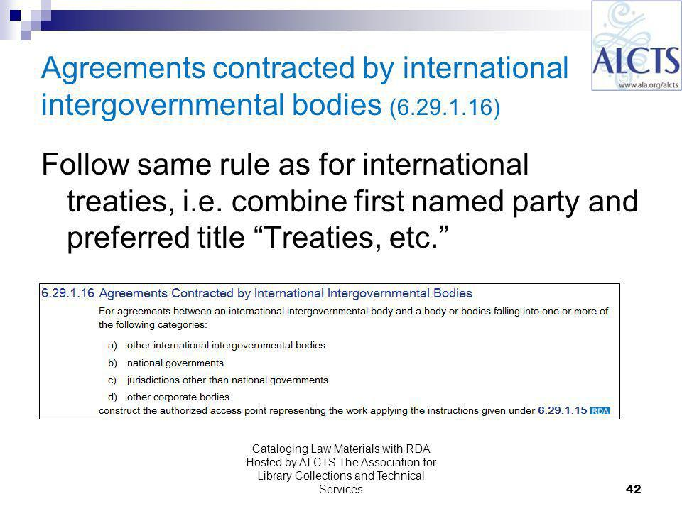 Agreements contracted by international intergovernmental bodies ( ) Follow same rule as for international treaties, i.e.