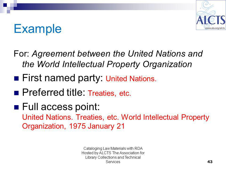Example For: Agreement between the United Nations and the World Intellectual Property Organization First named party: United Nations.