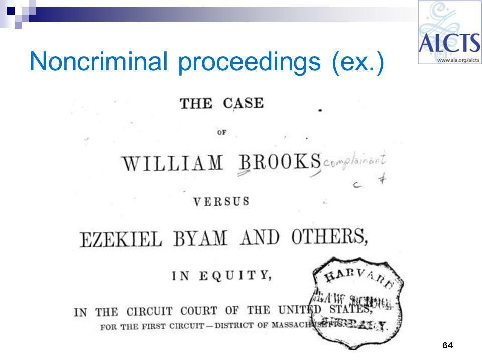 Noncriminal proceedings (ex.) 64