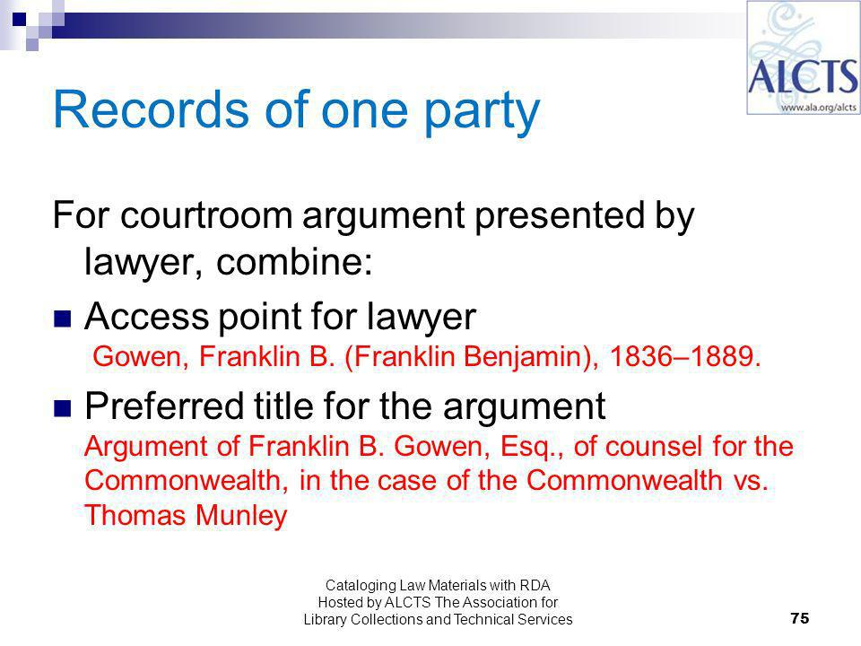 Records of one party For courtroom argument presented by lawyer, combine: Access point for lawyer Gowen, Franklin B.