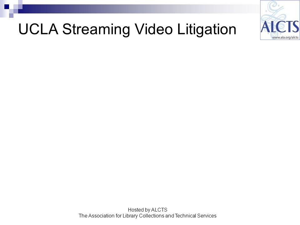 UCLA Streaming Video Litigation Hosted by ALCTS The Association for Library Collections and Technical Services