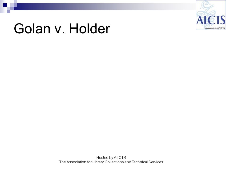 Golan v. Holder Hosted by ALCTS The Association for Library Collections and Technical Services