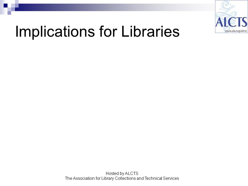 Implications for Libraries Hosted by ALCTS The Association for Library Collections and Technical Services
