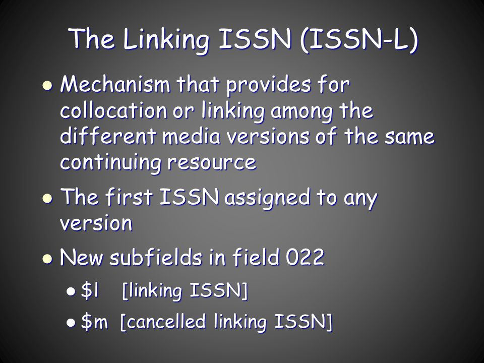 The Linking ISSN (ISSN-L) Mechanism that provides for collocation or linking among the different media versions of the same continuing resource Mechan