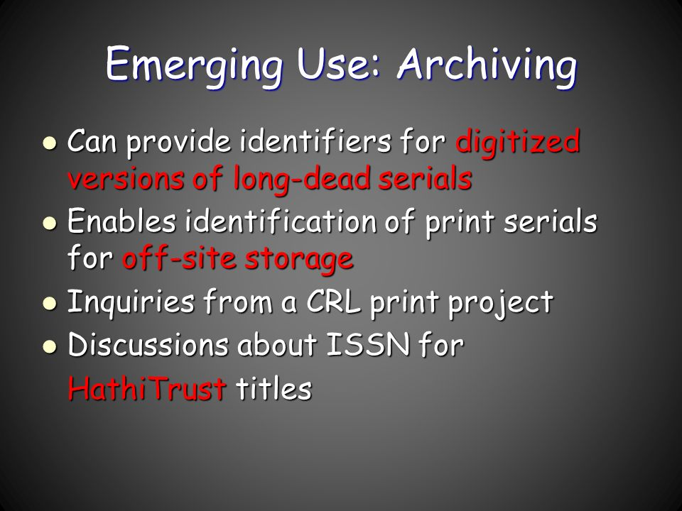 Emerging Use: Archiving Can provide identifiers for digitized versions of long-dead serials Can provide identifiers for digitized versions of long-dea
