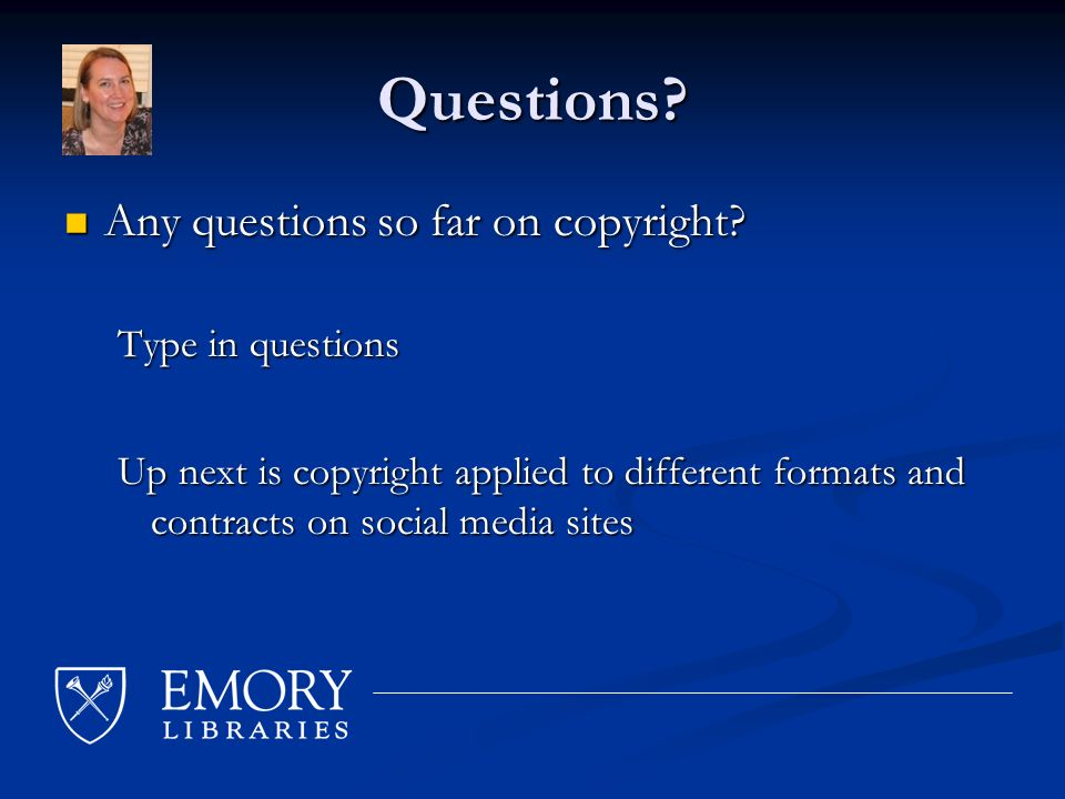 Questions. Any questions so far on copyright. Any questions so far on copyright.