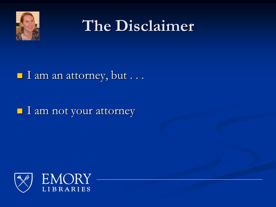 The Disclaimer I am an attorney, but... I am an attorney, but...