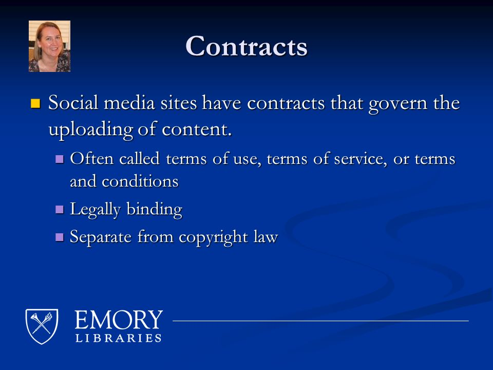 Contracts Social media sites have contracts that govern the uploading of content.