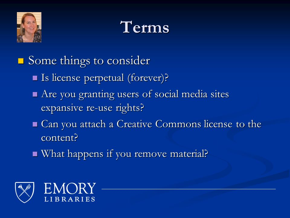 Terms Some things to consider Some things to consider Is license perpetual (forever).