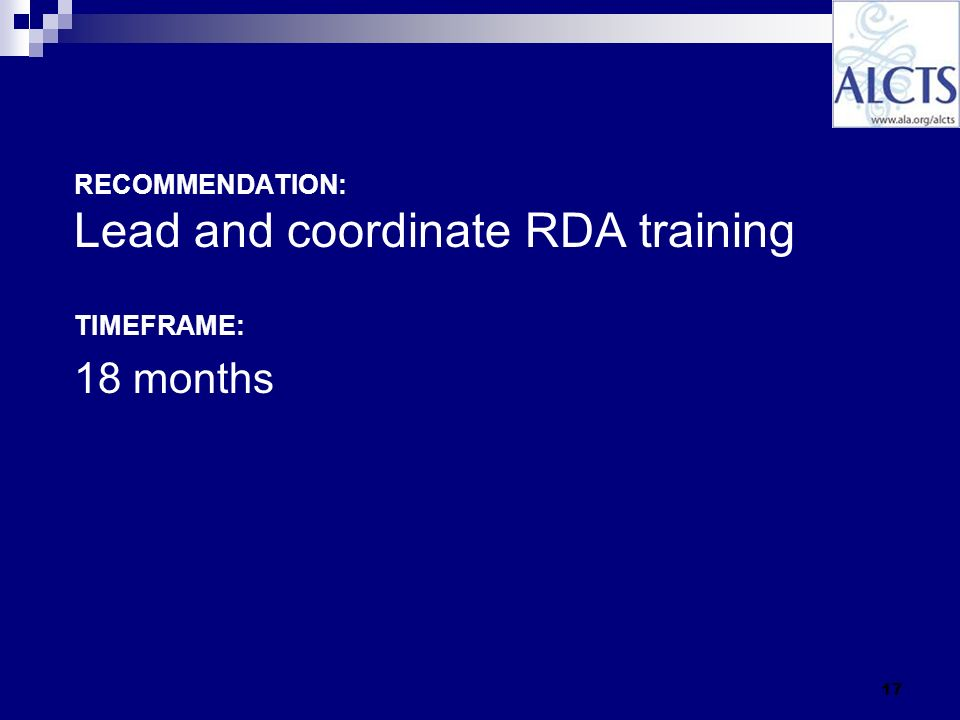 17 RECOMMENDATION: Lead and coordinate RDA training TIMEFRAME: 18 months