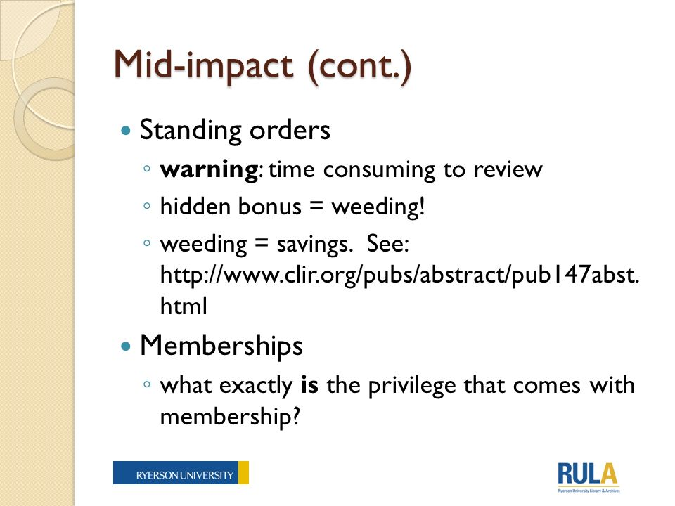 Mid-impact (cont.) Standing orders warning: time consuming to review hidden bonus = weeding.