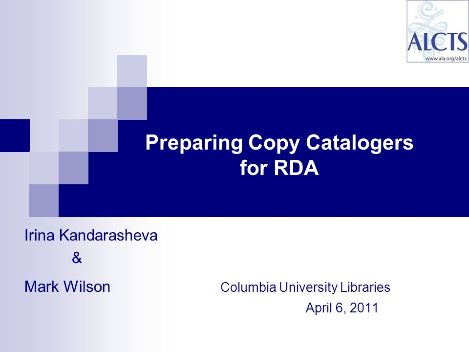 Irina Kandarasheva & Mark Wilson Columbia University Libraries April 6, 2011 Preparing Copy Catalogers for RDA
