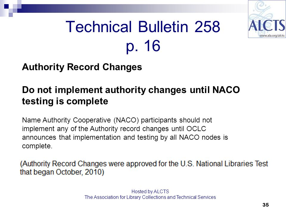 35 Technical Bulletin 258 p. 16 Hosted by ALCTS The Association for Library Collections and Technical Services Authority Record Changes Do not impleme