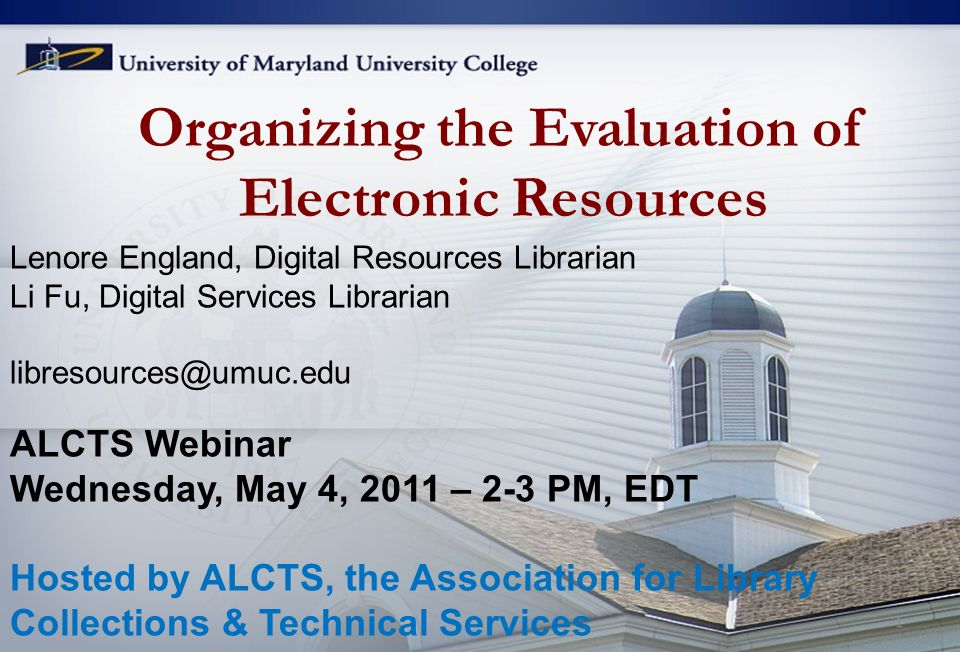 Organizing the Evaluation of Electronic Resources Lenore England, Digital Resources Librarian Li Fu, Digital Services Librarian libresources@umuc.edu