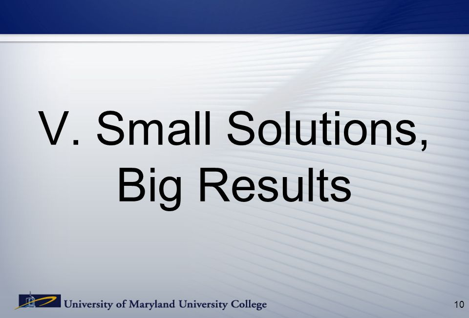 V. Small Solutions, Big Results 10