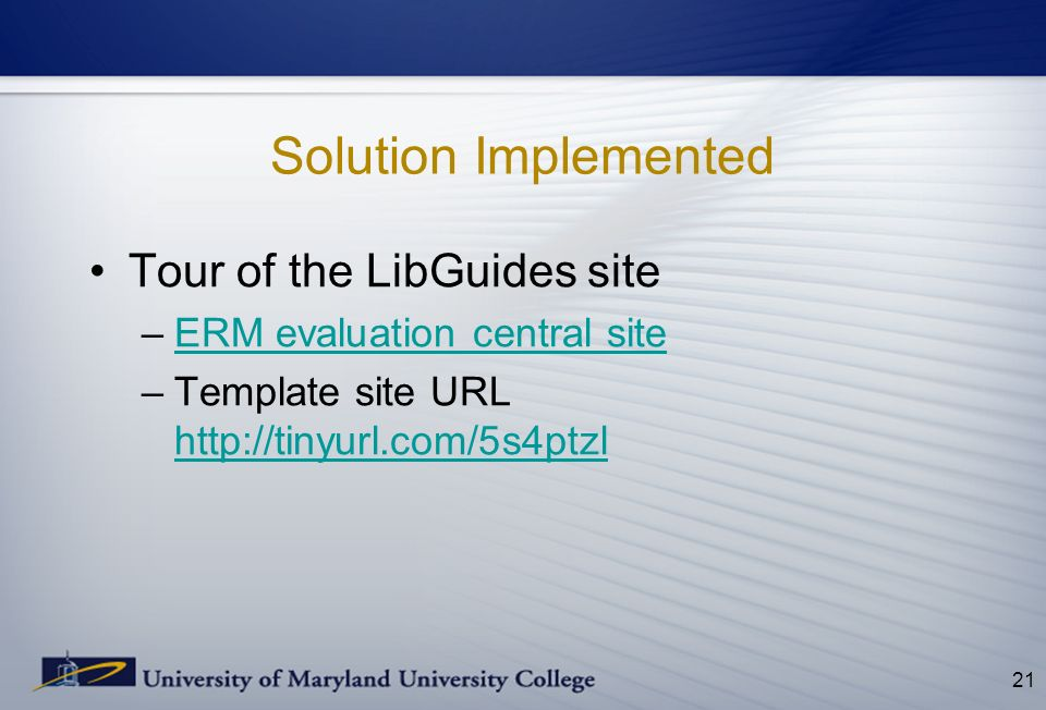 Solution Implemented Tour of the LibGuides site –ERM evaluation central siteERM evaluation central site –Template site URL