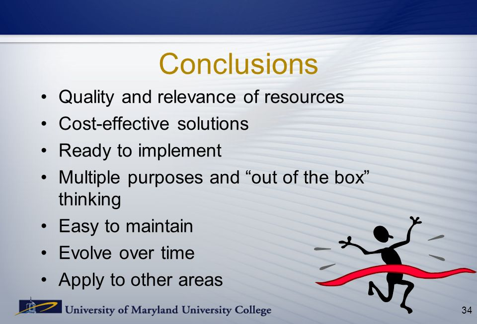Conclusions Quality and relevance of resources Cost-effective solutions Ready to implement Multiple purposes and out of the box thinking Easy to maintain Evolve over time Apply to other areas 34