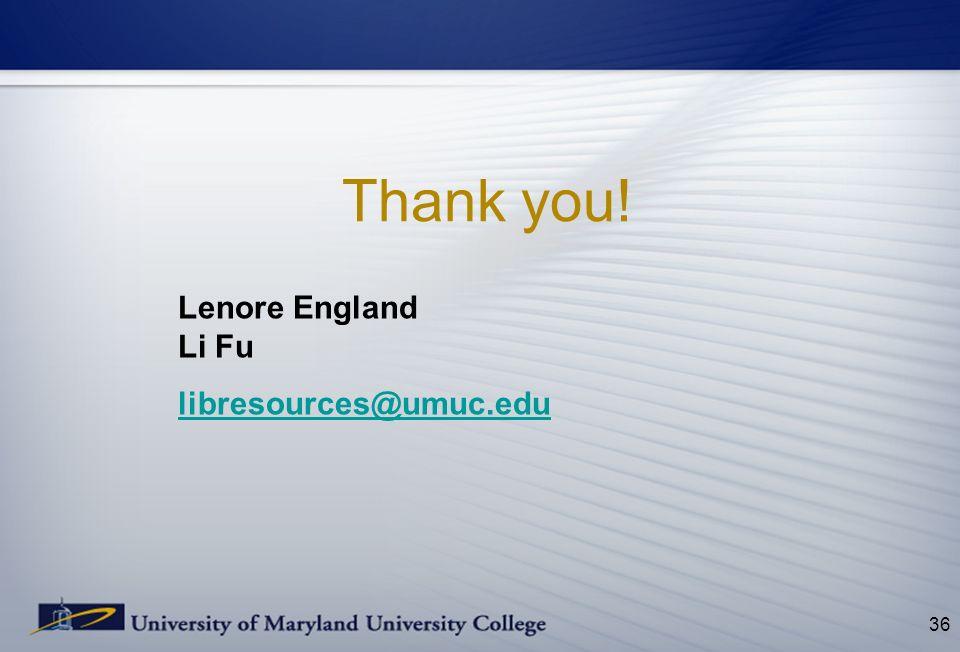 Thank you! 36 Lenore England Li Fu libresources@umuc.edu