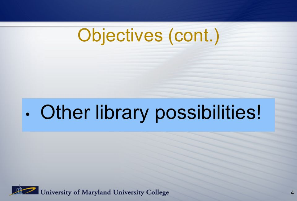 Objectives (cont.) Other library possibilities! 4