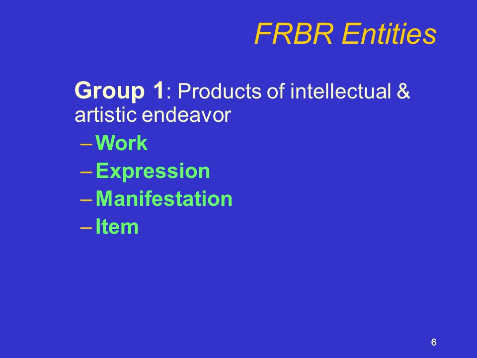 7 FRBR Entities Group 2 : Those responsible for the intellectual & artistic content –Person –Corporate body