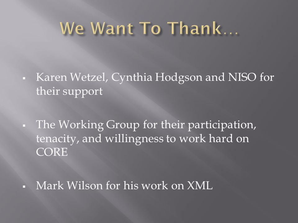 Karen Wetzel, Cynthia Hodgson and NISO for their support The Working Group for their participation, tenacity, and willingness to work hard on CORE Mar