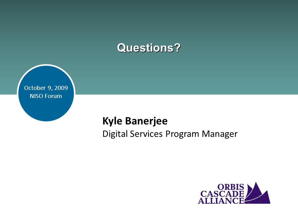 Questions Kyle Banerjee Digital Services Program Manager October 9, 2009 NISO Forum