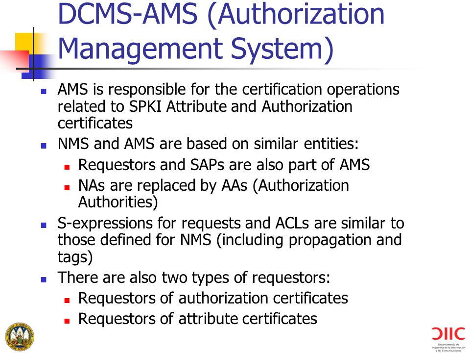 DCMS-AMS (Authorization Management System) AMS is responsible for the certification operations related to SPKI Attribute and Authorization certificate