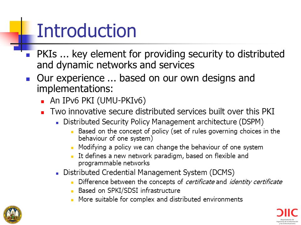 Introduction PKIs... key element for providing security to distributed and dynamic networks and services Our experience... based on our own designs an